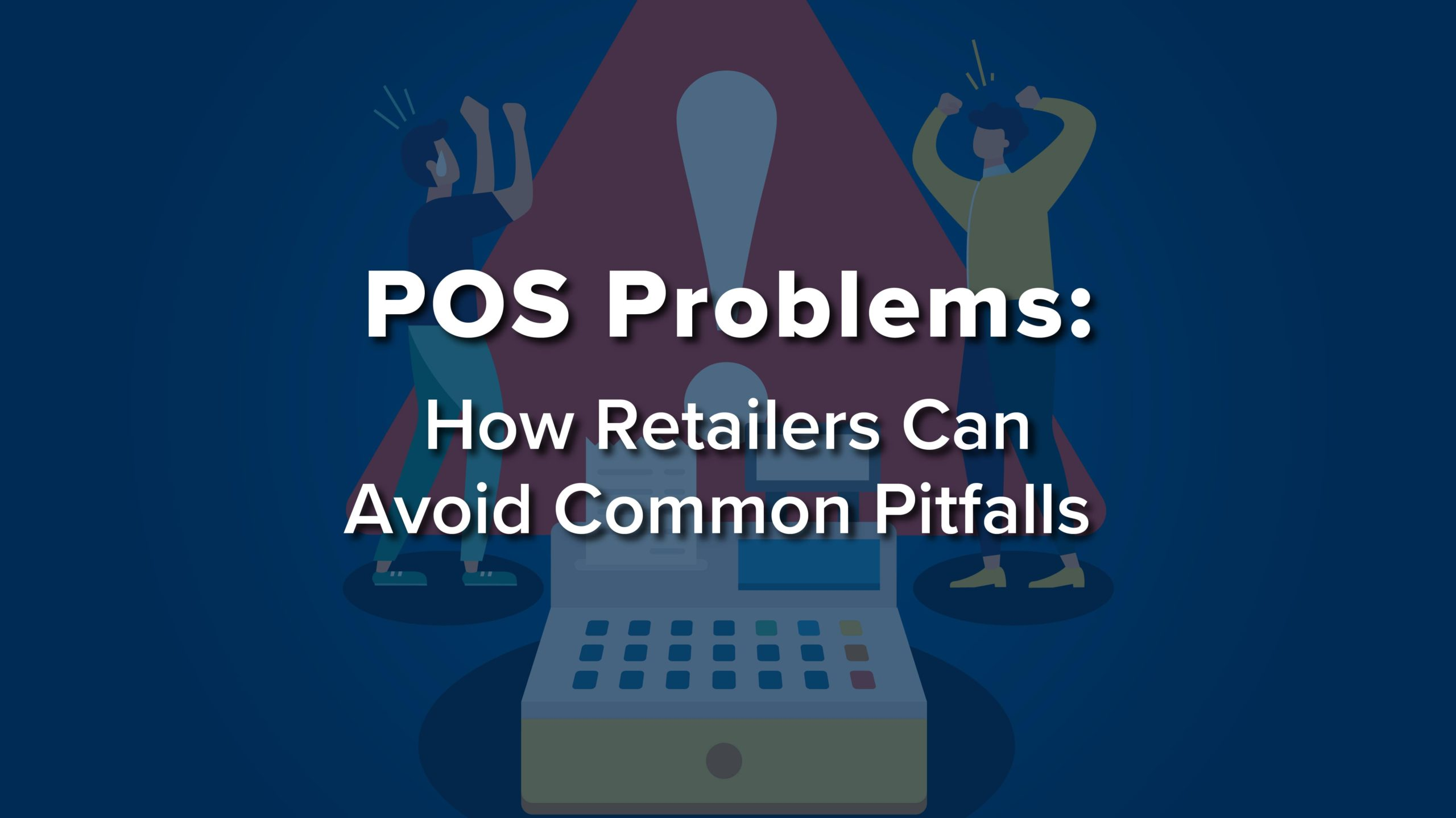 """Graphics header that reads, """"POS Problems: How Retailers Can Avoid Common Pitfalls"""""""